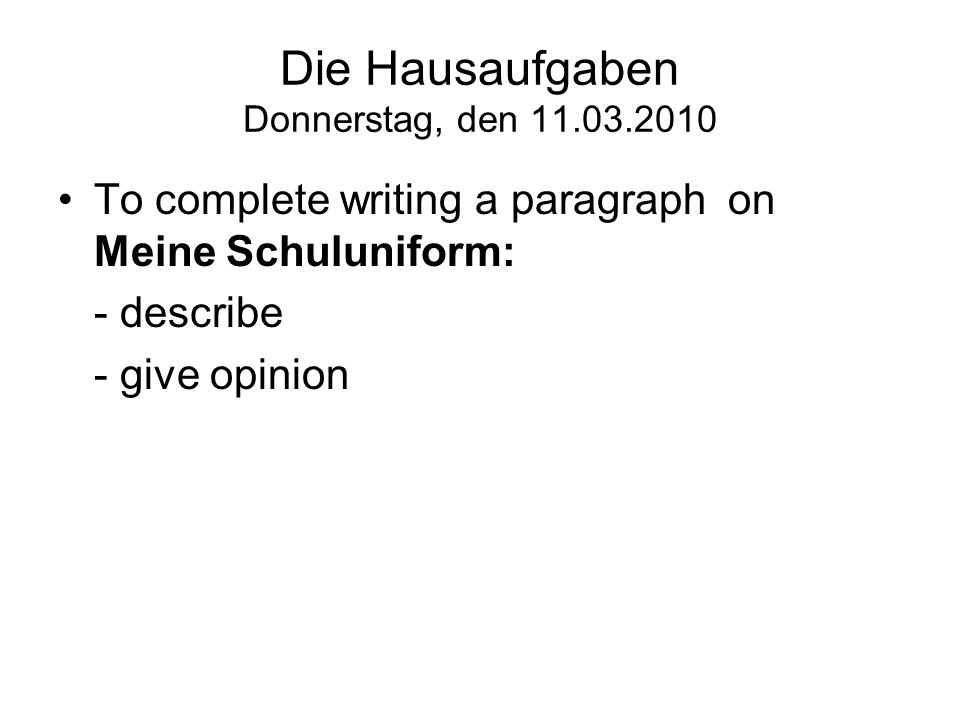 Die Hausaufgaben Donnerstag, den To complete writing a paragraph on Meine Schuluniform: - describe - give opinion