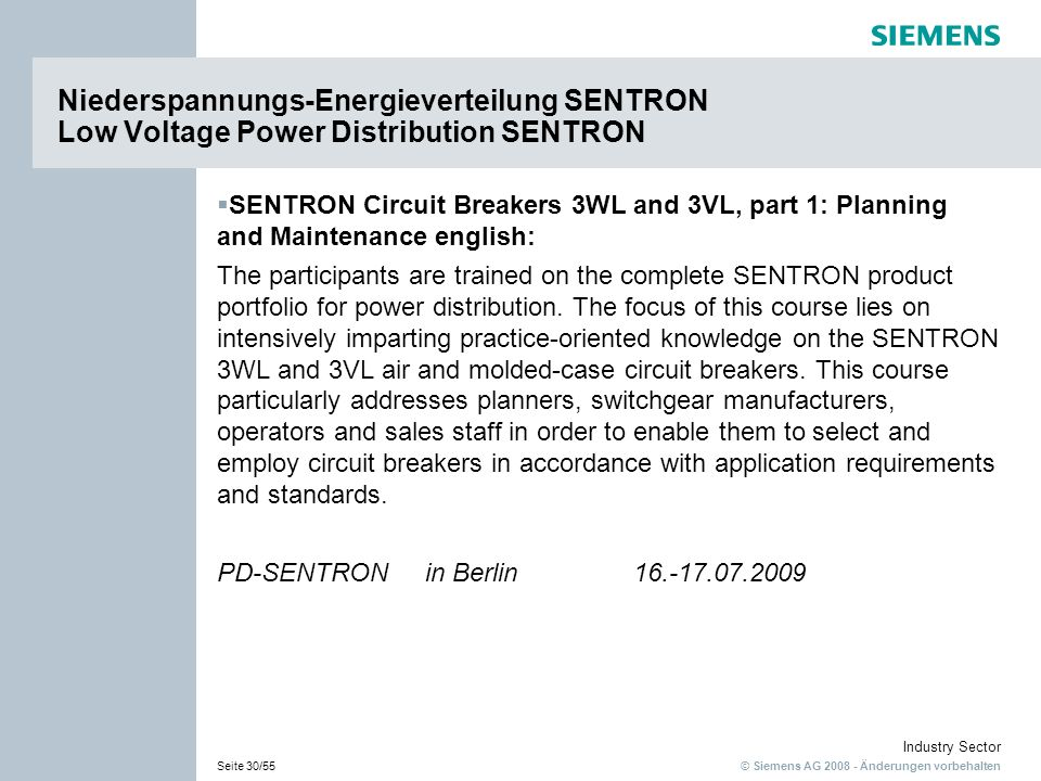 © Siemens AG Änderungen vorbehalten Industry Sector Seite 30/55 SENTRON Circuit Breakers 3WL and 3VL, part 1: Planning and Maintenance english: The participants are trained on the complete SENTRON product portfolio for power distribution.
