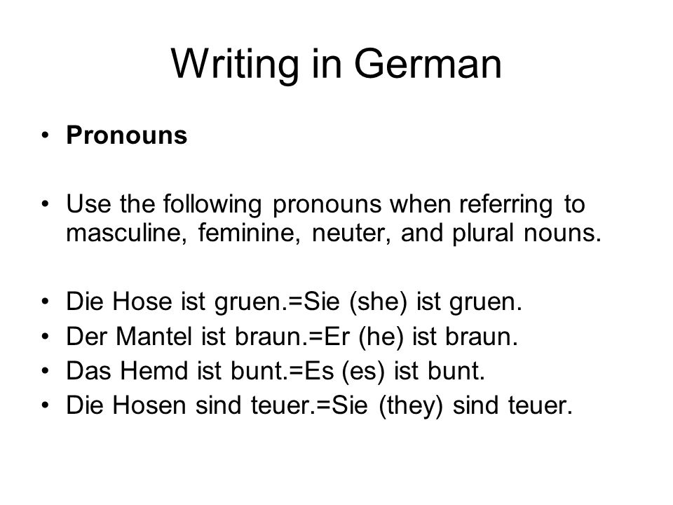 Writing in German Pronouns Use the following pronouns when referring to masculine, feminine, neuter, and plural nouns.
