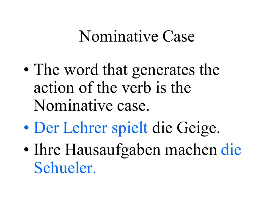 Nominative Case The word that generates the action of the verb is the Nominative case.