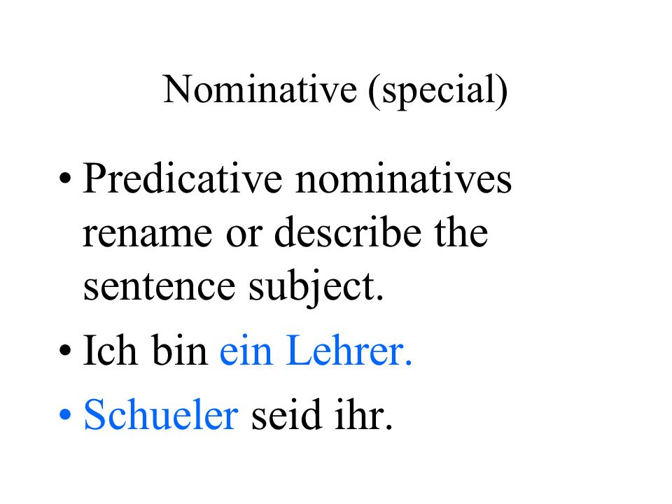 Nominative (special) Predicative nominatives rename or describe the sentence subject.