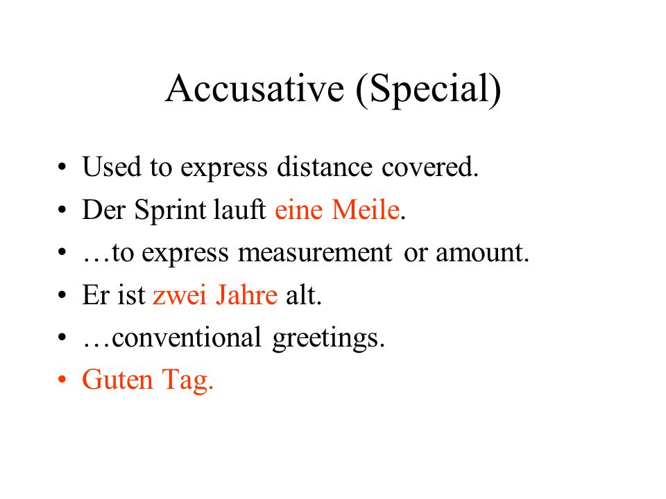 Accusative (Special) Used to express distance covered.