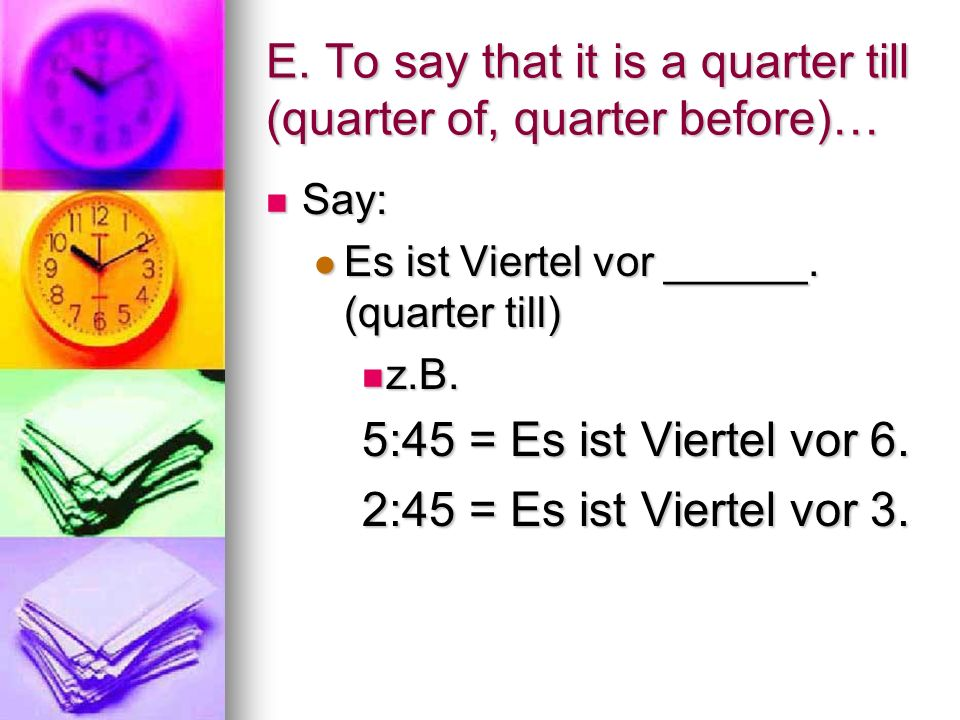 D. To say that it is quarter after… Say: Say: Es ist Viertel nach ____.