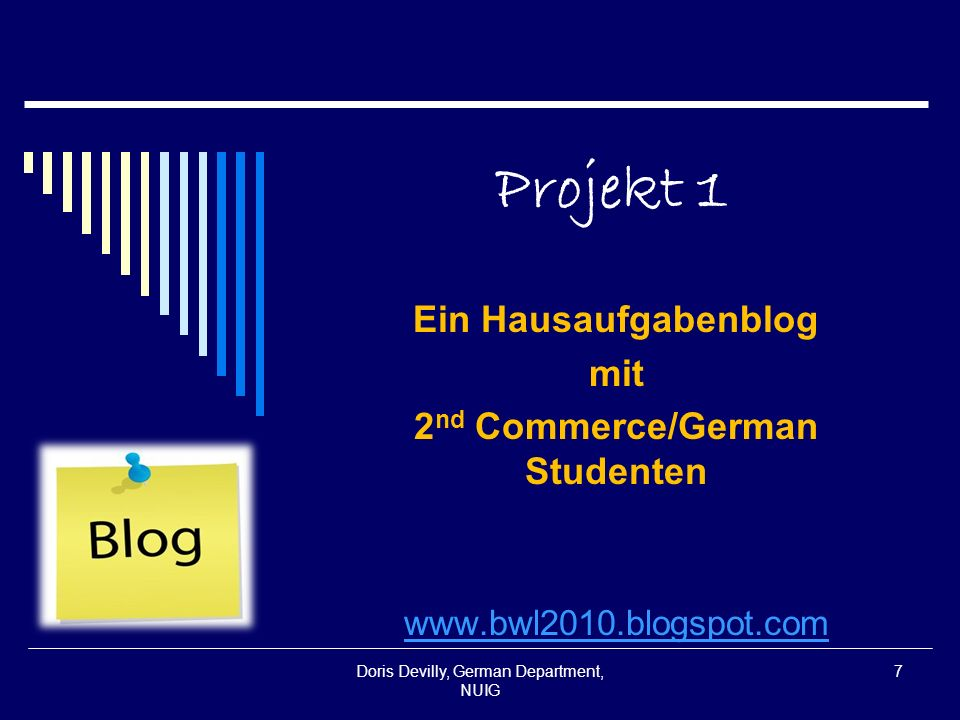 Projekt 1 Ein Hausaufgabenblog mit 2 nd Commerce/German Studenten   Doris Devilly, German Department, NUIG 7