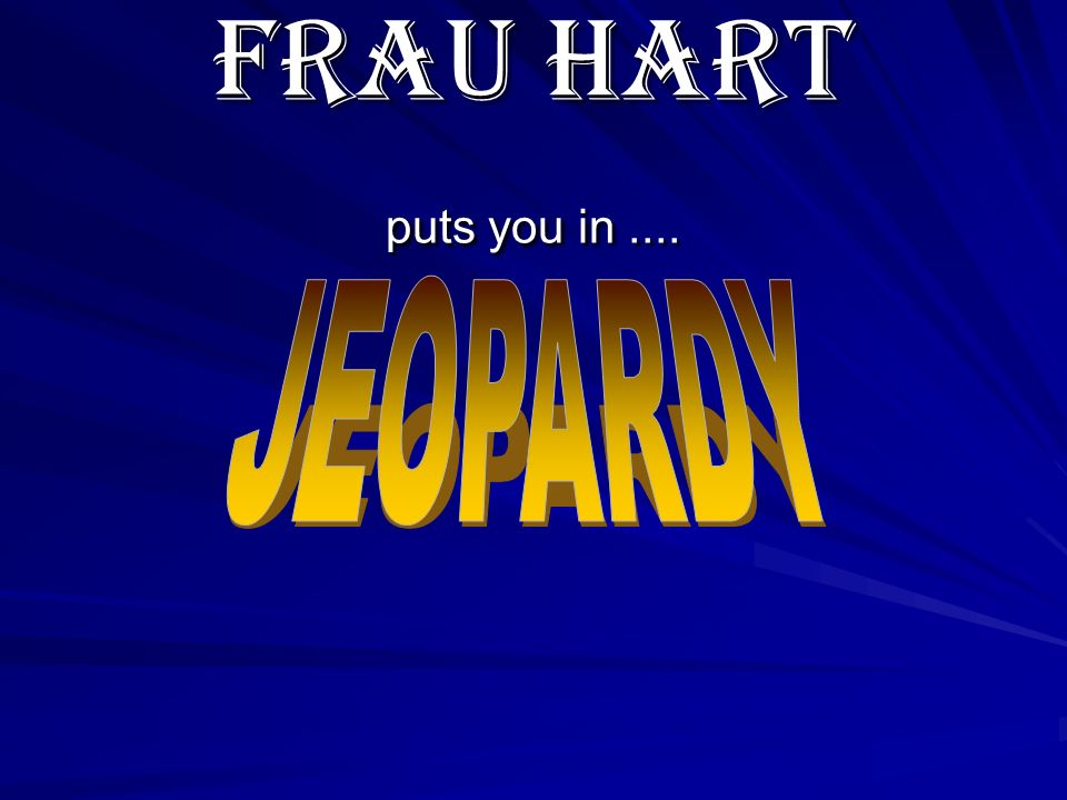 Frau Hart puts you in....