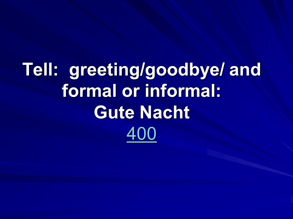 Tell: greeting/goodbye/ and formal or informal: Gute Nacht 400 400