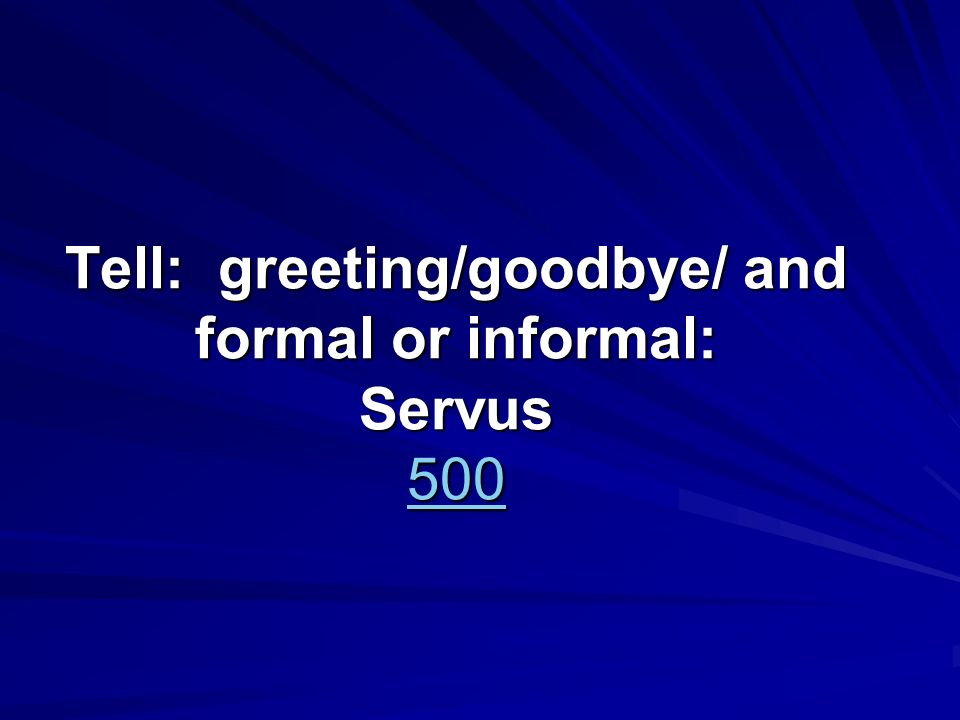 Tell: greeting/goodbye/ and formal or informal: Servus 500 500