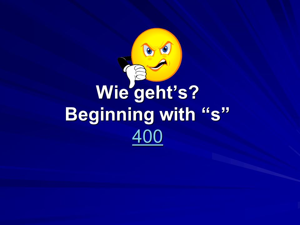 Wie gehts Beginning with s 400 400