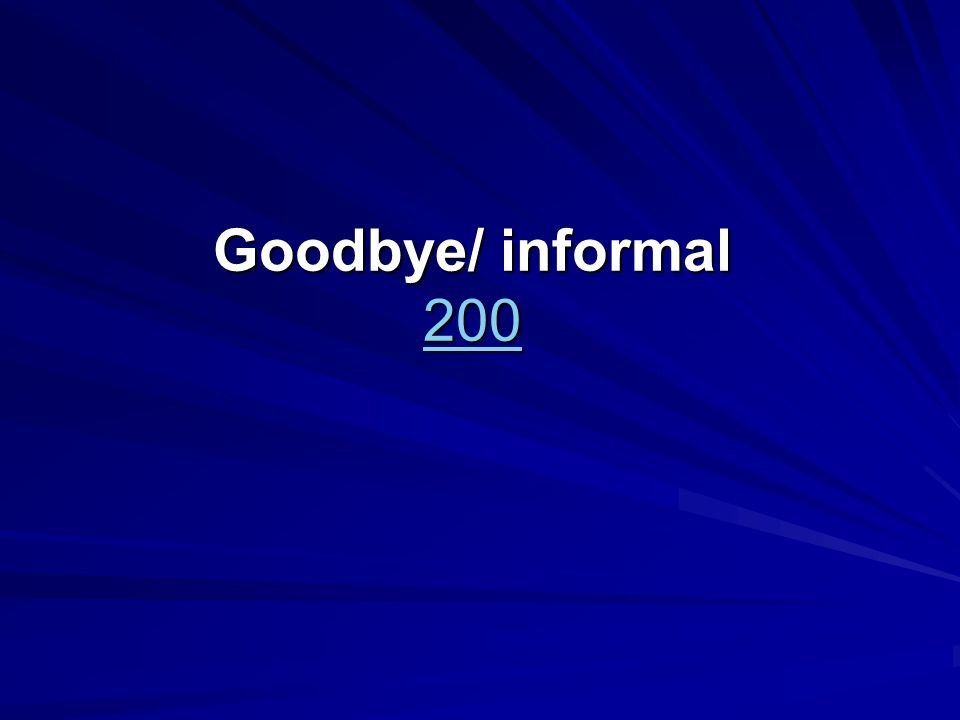 Goodbye/ informal 200 200