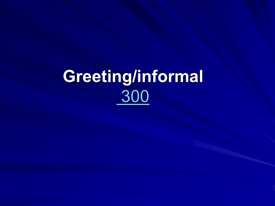 Greeting/informal 300 300 300