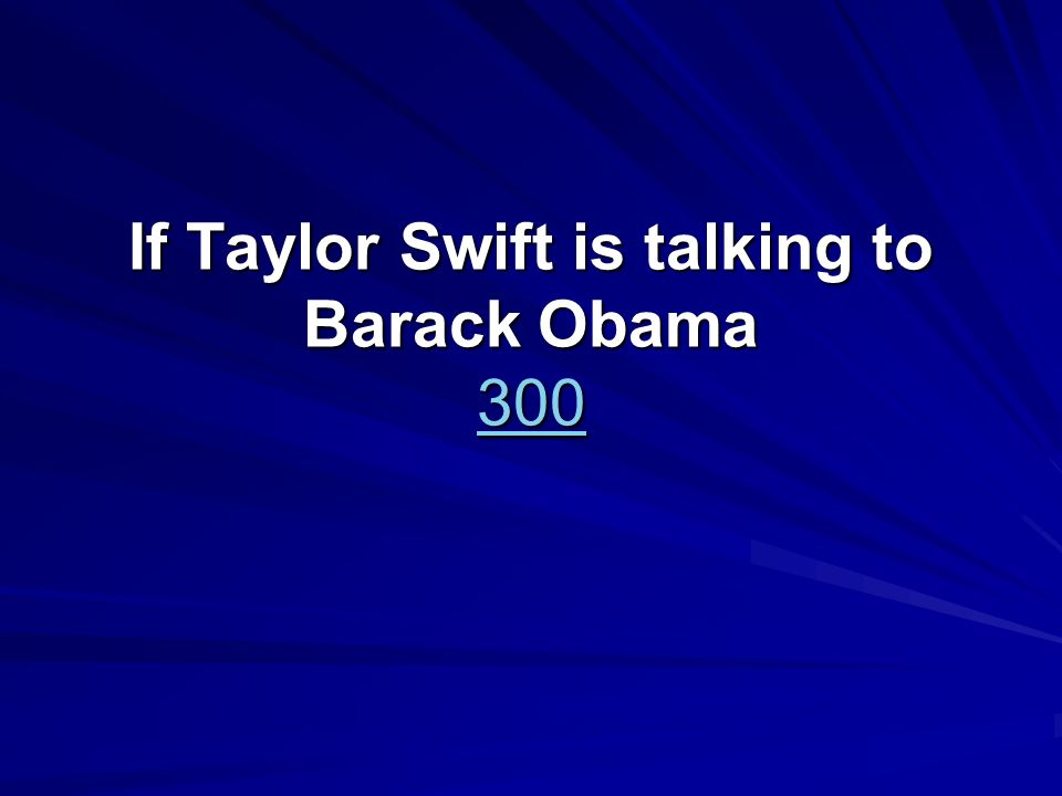If Taylor Swift is talking to Barack Obama 300 300