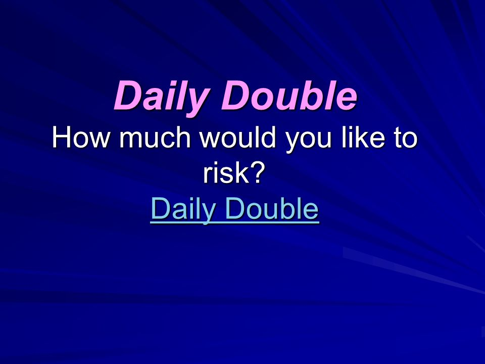 Daily Double How much would you like to risk Daily Double Daily Double Daily Double