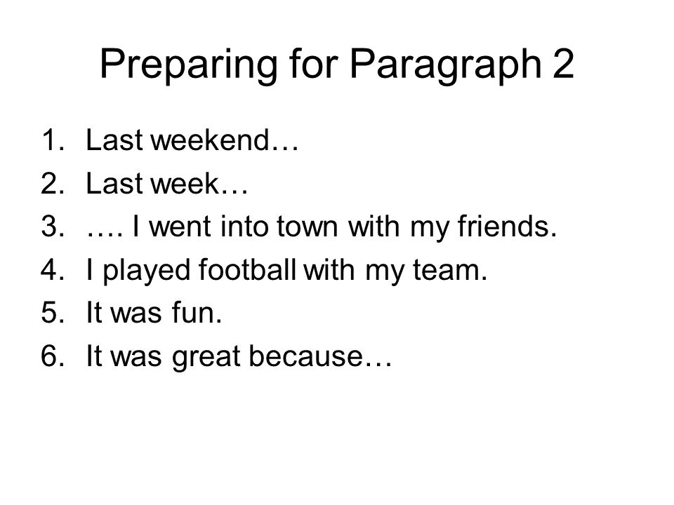 Preparing for Paragraph 2 1.Last weekend… 2.Last week… 3.….