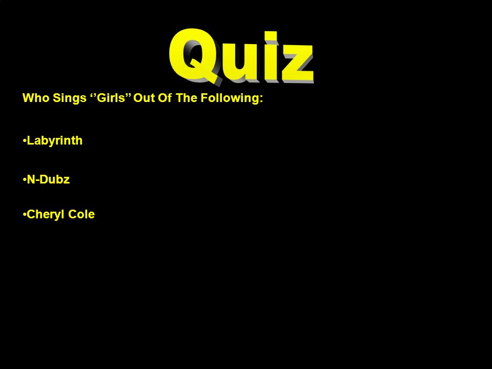 Who Sings Girls Out Of The Following: Labyrinth Cheryl Cole N-Dubz