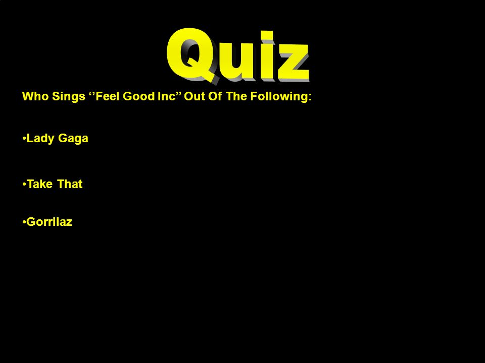 Who Sings Feel Good Inc Out Of The Following: Lady Gaga Take That Gorrilaz