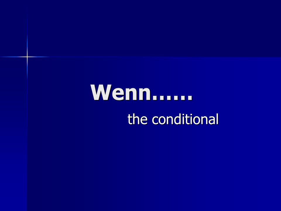 Wenn…… the conditional