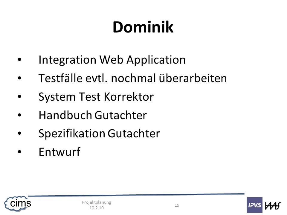 Projektplanung 10.2.10 19 cims Dominik Integration Web Application Testfälle evtl.