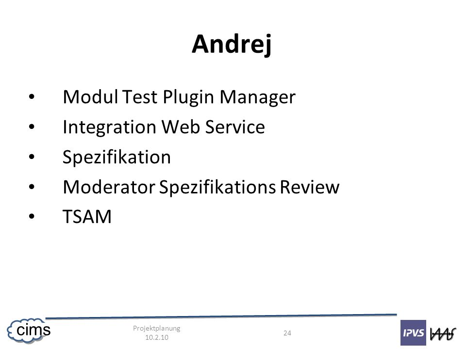 Projektplanung 10.2.10 24 cims Andrej Modul Test Plugin Manager Integration Web Service Spezifikation Moderator Spezifikations Review TSAM