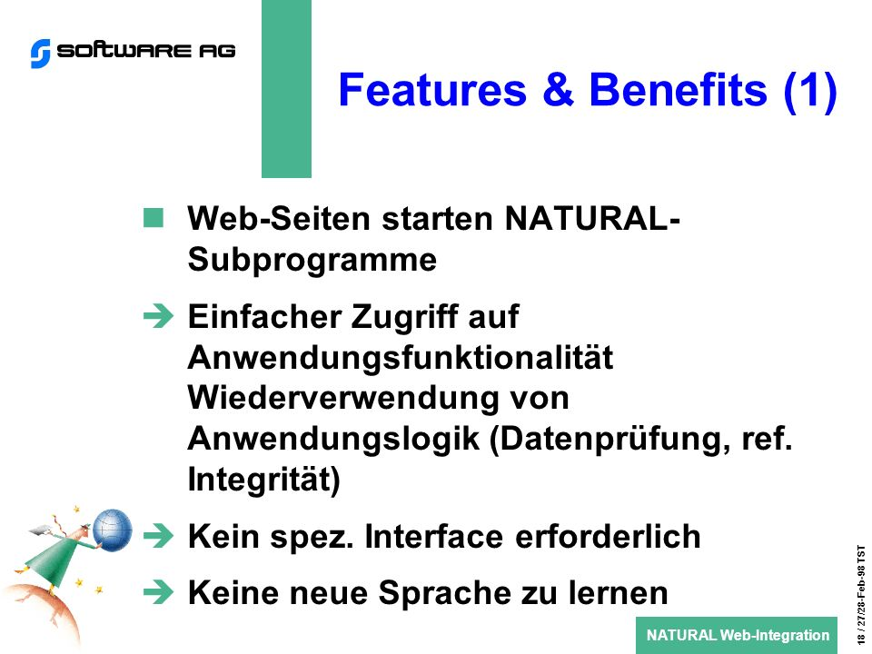 NATURAL Web-Integration 18 / 27/28-Feb-98 TST Features & Benefits (1) Web-Seiten starten NATURAL- Subprogramme Einfacher Zugriff auf Anwendungsfunktionalität Wiederverwendung von Anwendungslogik (Datenprüfung, ref.