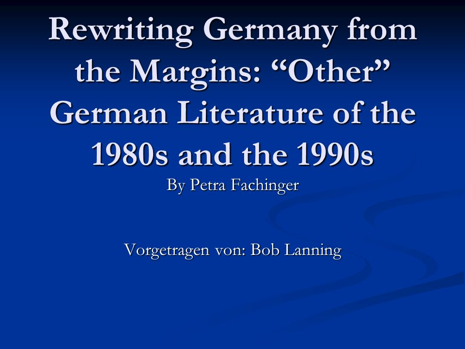 Rewriting Germany from the Margins: Other German Literature of the 1980s and the 1990s By Petra Fachinger Vorgetragen von: Bob Lanning