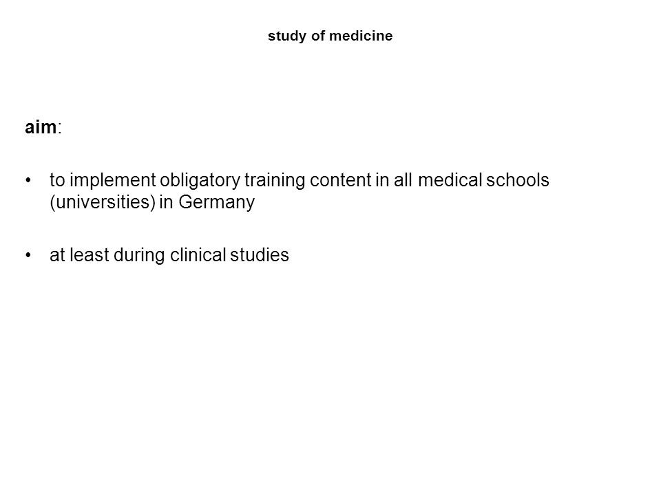 study of medicine aim: to implement obligatory training content in all medical schools (universities) in Germany at least during clinical studies