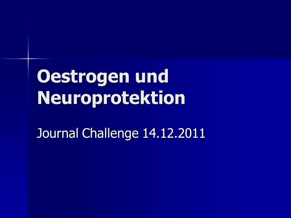 Oestrogen und Neuroprotektion Journal Challenge 14.12.2011