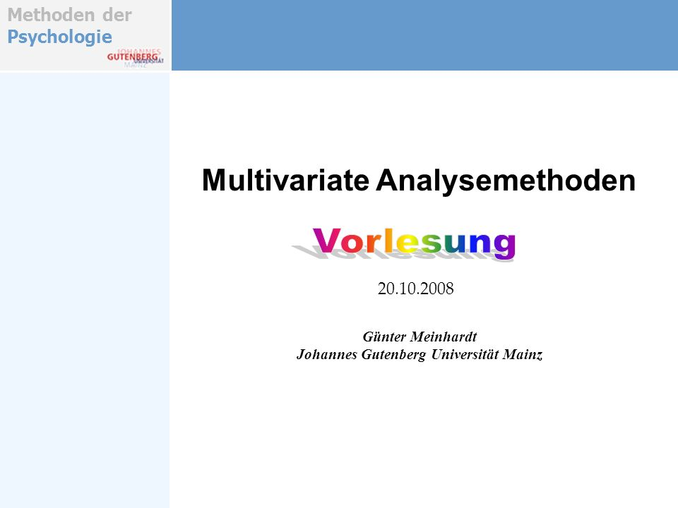 Methoden der Psychologie Multivariate Analysemethoden Günter Meinhardt Johannes Gutenberg Universität Mainz