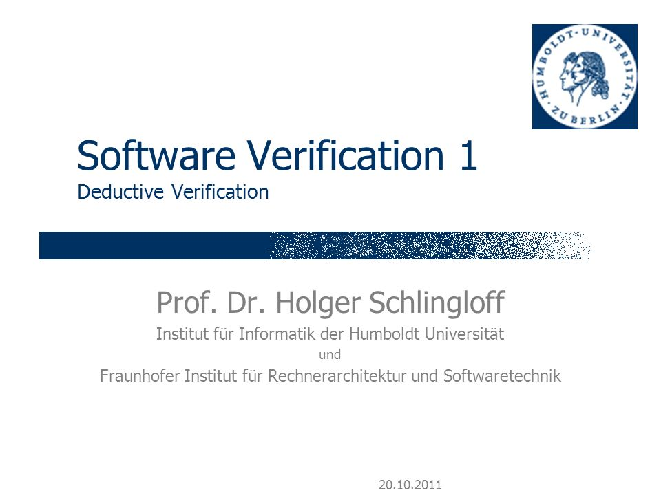 20.10.2011 Software Verification 1 Deductive Verification Prof.