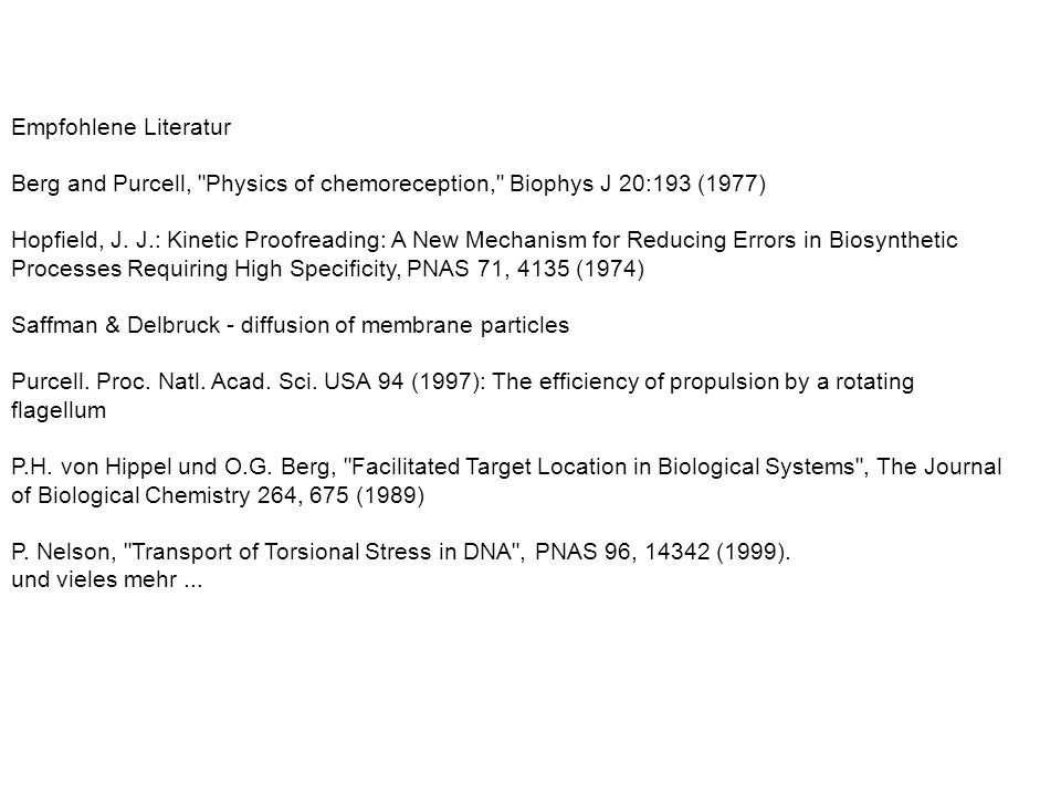 Empfohlene Literatur Berg and Purcell, Physics of chemoreception, Biophys J 20:193 (1977) Hopfield, J.
