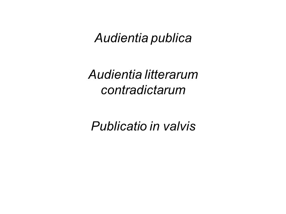 Audientia publica Audientia litterarum contradictarum Publicatio in valvis