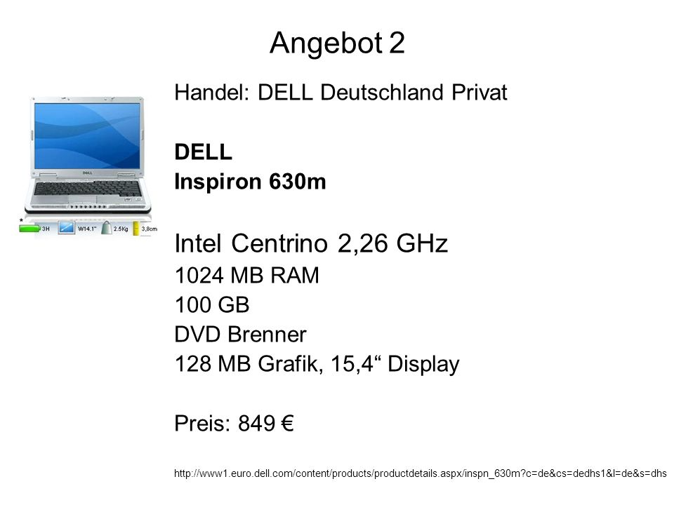 Angebot 2 Handel: DELL Deutschland Privat DELL Inspiron 630m Intel Centrino 2,26 GHz 1024 MB RAM 100 GB DVD Brenner 128 MB Grafik, 15,4 Display Preis: c=de&cs=dedhs1&l=de&s=dhs