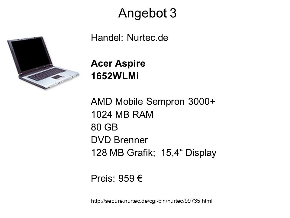 Angebot 3 Handel: Nurtec.de Acer Aspire 1652WLMi AMD Mobile Sempron MB RAM 80 GB DVD Brenner 128 MB Grafik; 15,4 Display Preis: 959