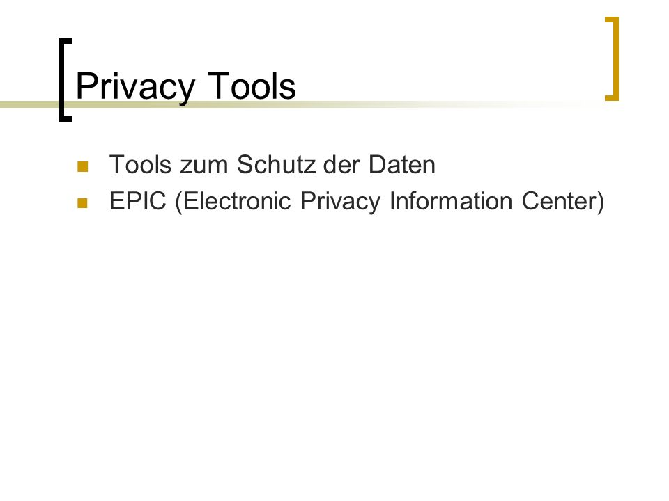 Privacy Tools Tools zum Schutz der Daten EPIC (Electronic Privacy Information Center)
