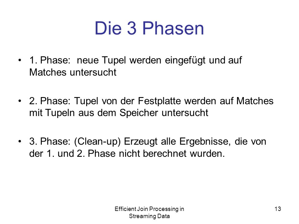 Efficient Join Processing in Streaming Data 13 Die 3 Phasen 1.