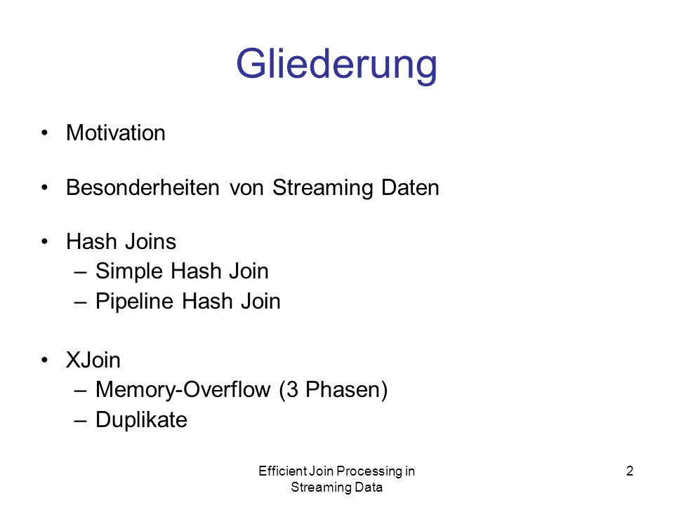 Efficient Join Processing in Streaming Data 2 Gliederung Motivation Besonderheiten von Streaming Daten Hash Joins –Simple Hash Join –Pipeline Hash Join XJoin –Memory-Overflow (3 Phasen) –Duplikate