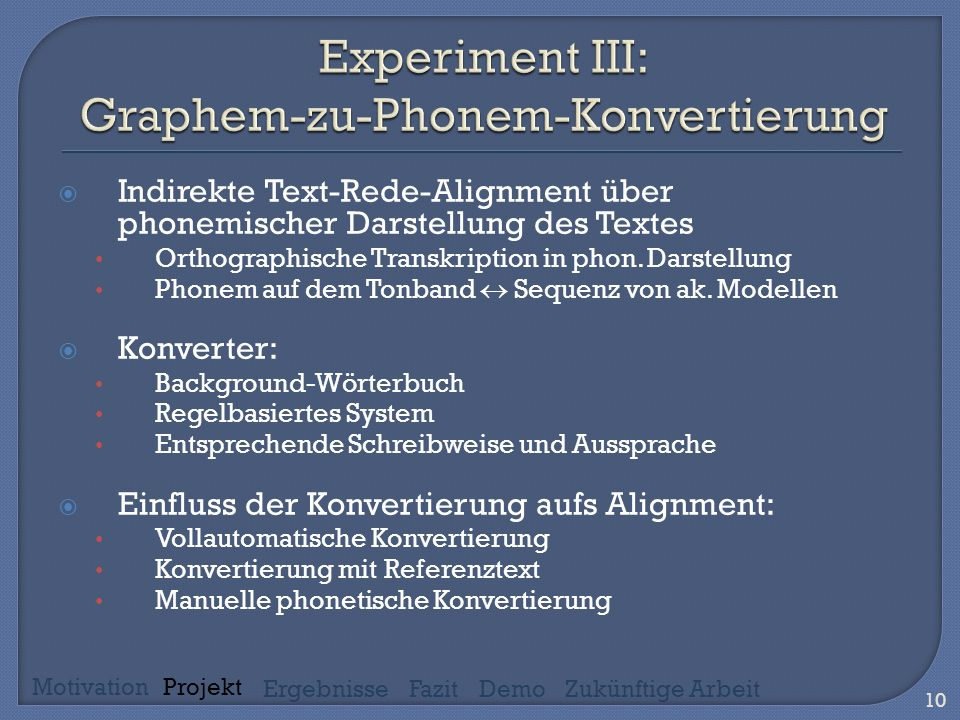 Indirekte Text-Rede-Alignment über phonemischer Darstellung des Textes Orthographische Transkription in phon.