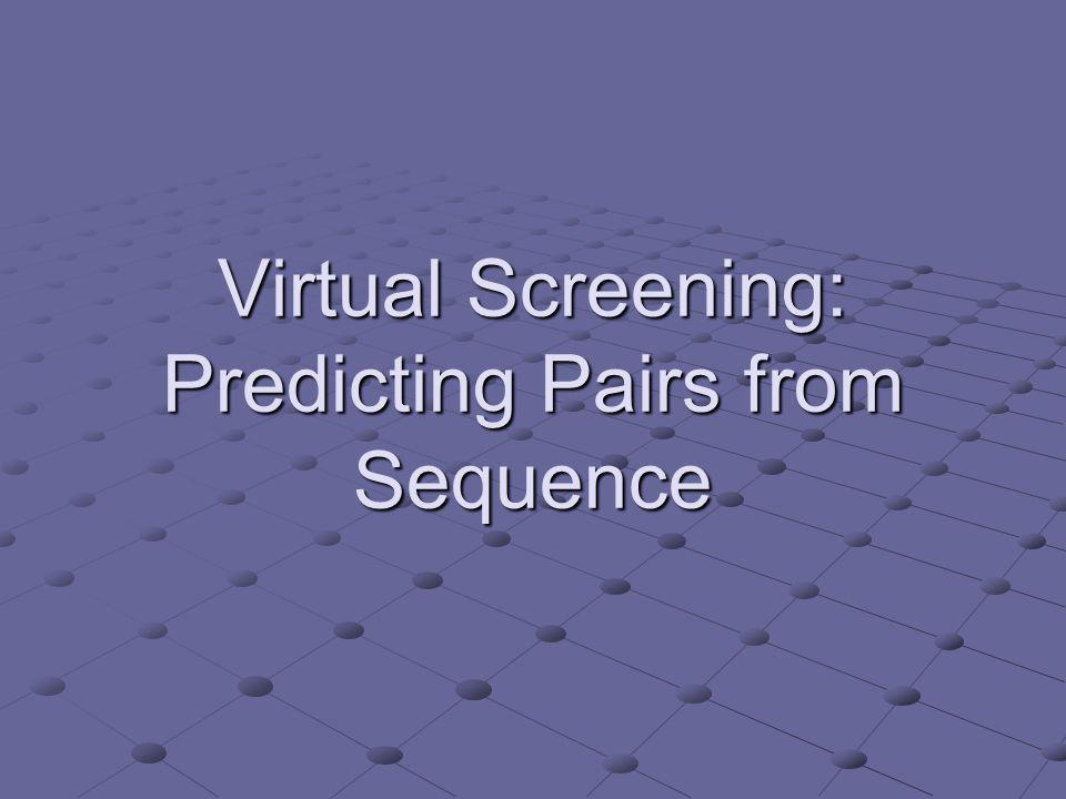 Virtual Screening: Predicting Pairs from Sequence