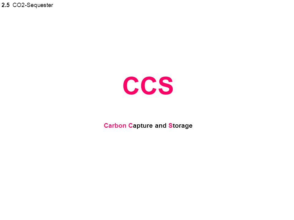 CCS Carbon Capture and Storage 2.5 CO2-Sequester
