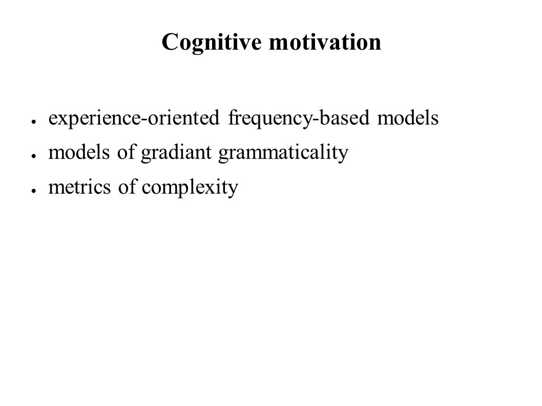 Cognitive motivation experience-oriented frequency-based models models of gradiant grammaticality metrics of complexity