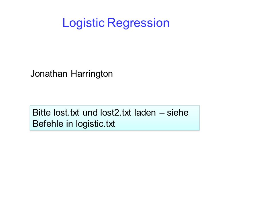 Logistic Regression Jonathan Harrington Bitte lost.txt und lost2.txt laden – siehe Befehle in logistic.txt