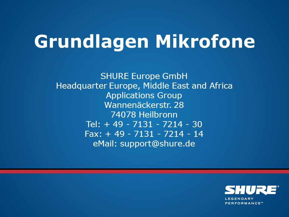 Grundlagen Mikrofone SHURE Europe GmbH Headquarter Europe, Middle East and Africa Applications Group Wannenäckerstr.