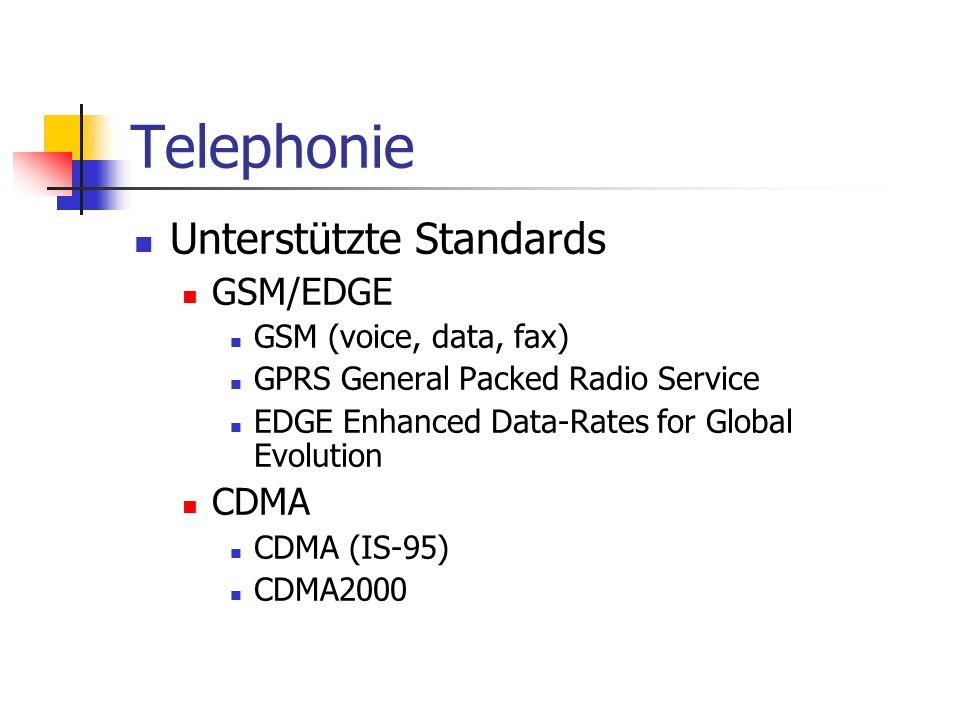 Telephonie Unterstützte Standards GSM/EDGE GSM (voice, data, fax) GPRS General Packed Radio Service EDGE Enhanced Data-Rates for Global Evolution CDMA CDMA (IS-95) CDMA2000