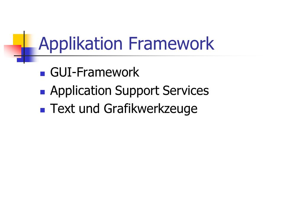 Applikation Framework GUI-Framework Application Support Services Text und Grafikwerkzeuge