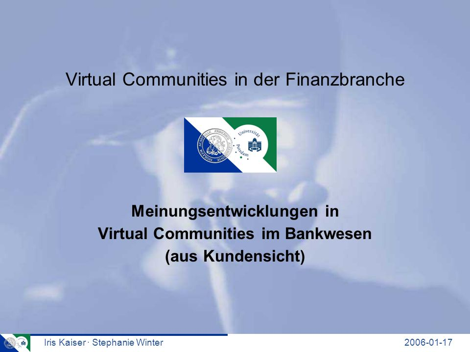 Iris Kaiser · Stephanie Winter Virtual Communities in der Finanzbranche Meinungsentwicklungen in Virtual Communities im Bankwesen (aus Kundensicht )