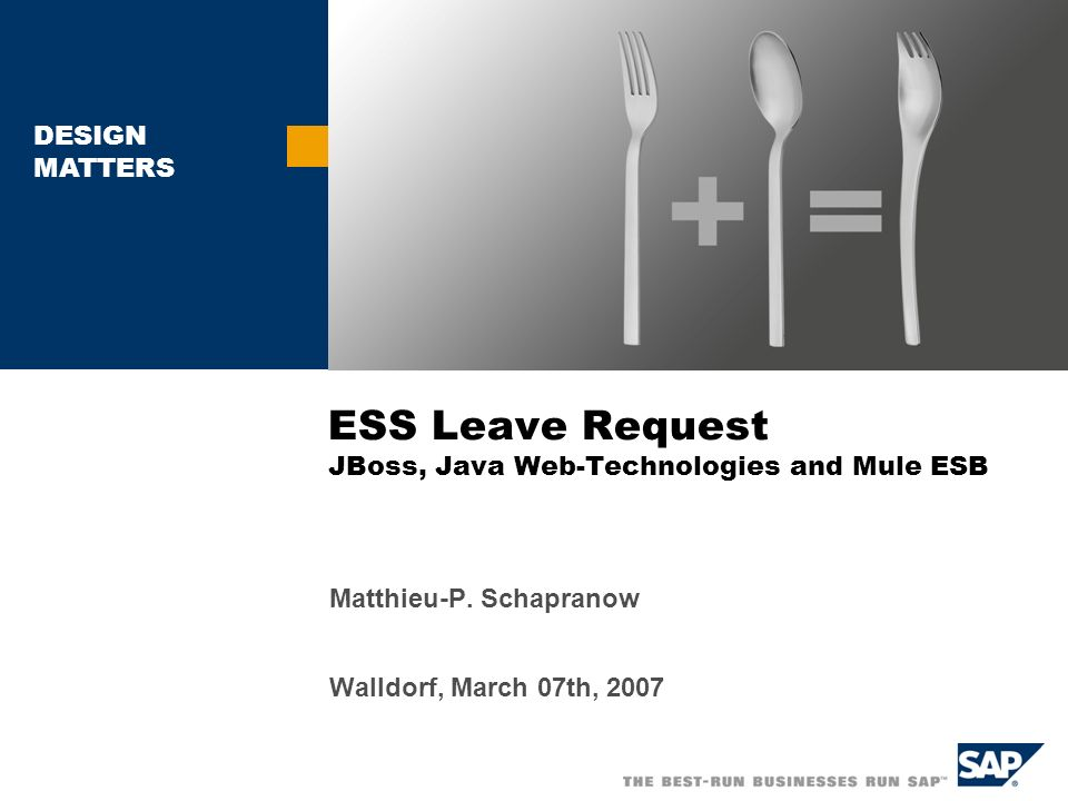 DESIGN MATTERS ESS Leave Request JBoss, Java Web-Technologies and Mule ESB Matthieu-P.