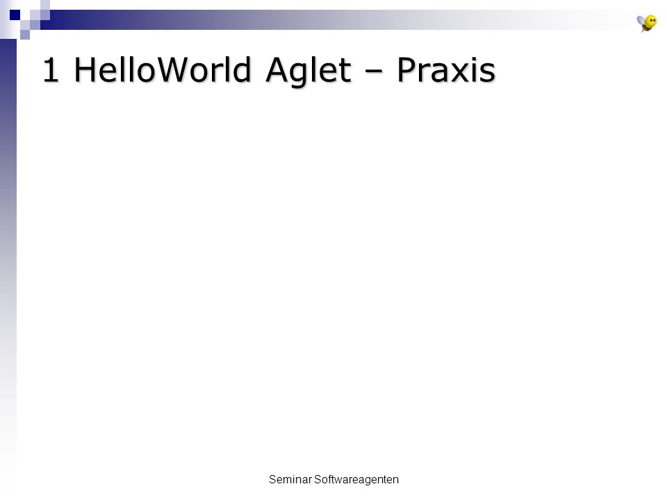 Seminar Softwareagenten 1 HelloWorld Aglet – Praxis