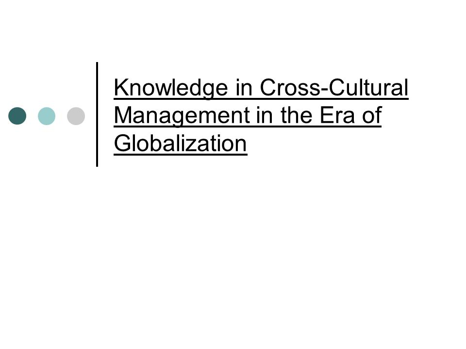 Knowledge in Cross-Cultural Management in the Era of Globalization