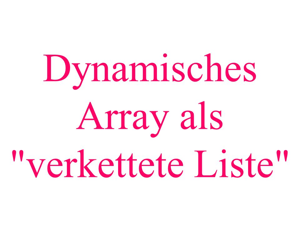 Dynamisches Array als verkettete Liste