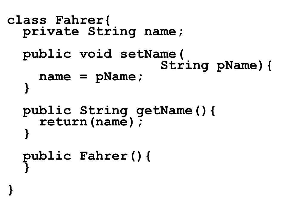 class Fahrer{ private String name; public void setName( String pName){ name = pName; } public String getName(){ return(name); } public Fahrer(){ }
