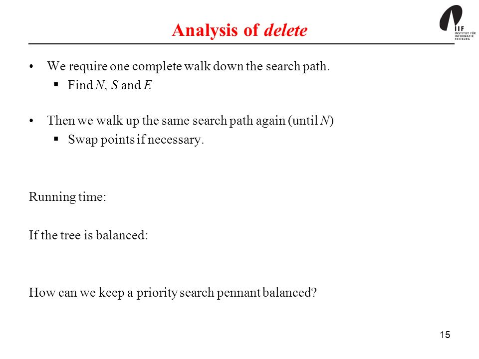 15 Analysis of delete We require one complete walk down the search path.